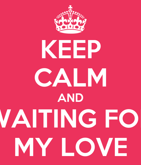 Keep Calm And Waiting For My Love Poster Ho Keep Calm O Matic