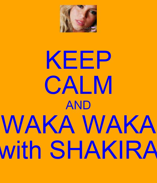 Keep Calm And Waka Waka With Shakira Poster Maria Eduarda De Luca Keep Calm O Matic