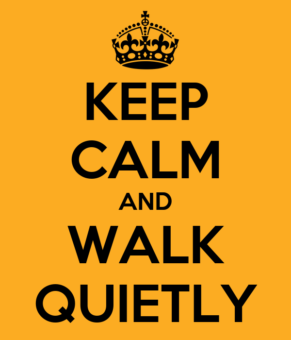 keep calm and walk quietly poster f keep calm o matic. Black Bedroom Furniture Sets. Home Design Ideas