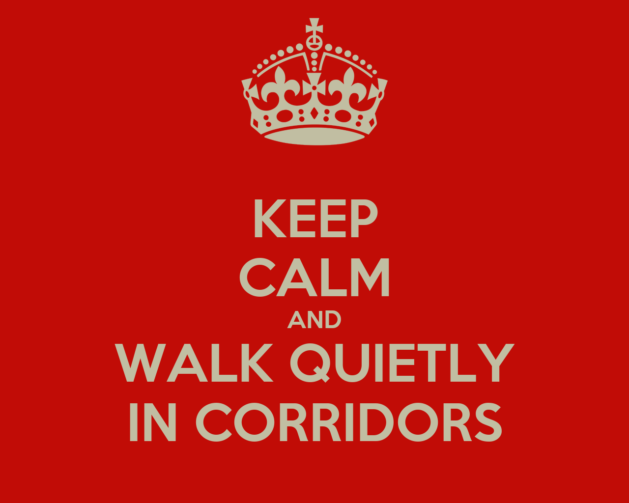 keep calm and walk quietly in corridors poster mr d entwisle keep calm o matic. Black Bedroom Furniture Sets. Home Design Ideas