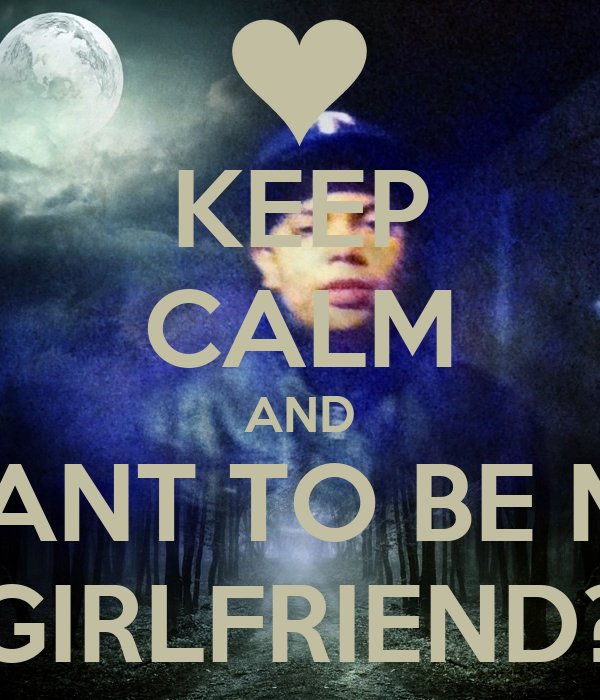 KEEP CALM AND WANT TO BE MY GIRLFRIEND? Poster