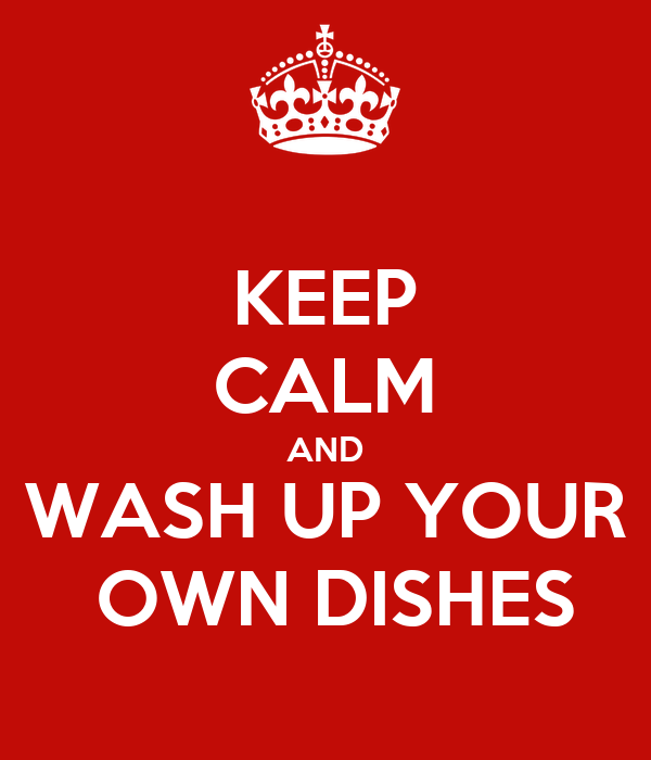 Keep calm and wash up your own dishes poster - Make your own keep calm wallpaper free ...
