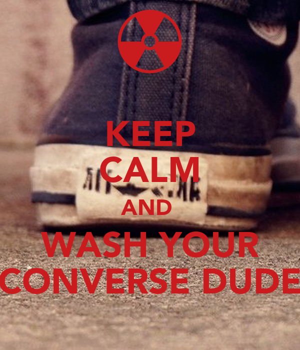 KEEP CALM AND WASH YOUR CONVERSE DUDE Poster | SERE | Keep ...