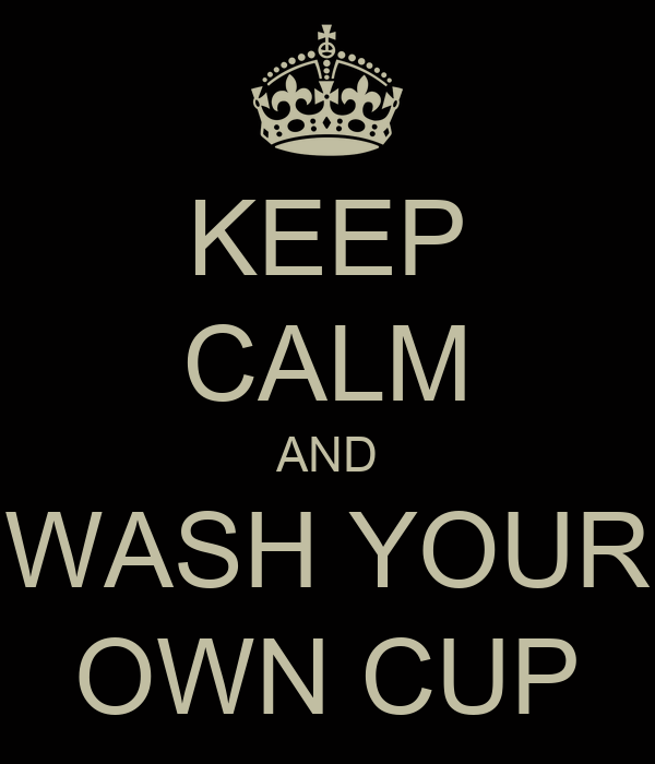 Keep calm and wash your own cup poster hilde keep calm - Make your own keep calm wallpaper free ...