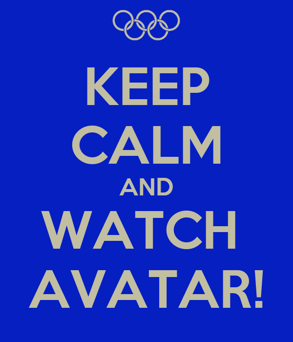 KEEP CALM AND WATCH  AVATAR!