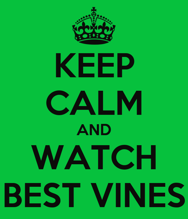 KEEP CALM AND WATCH BEST VINES