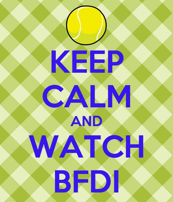 KEEP CALM AND WATCH BFDI Poster