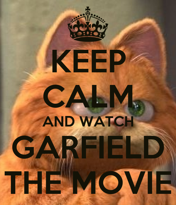 Keep Calm And Watch Garfield The Movie Poster Ariana Mills Keep Calm O Matic
