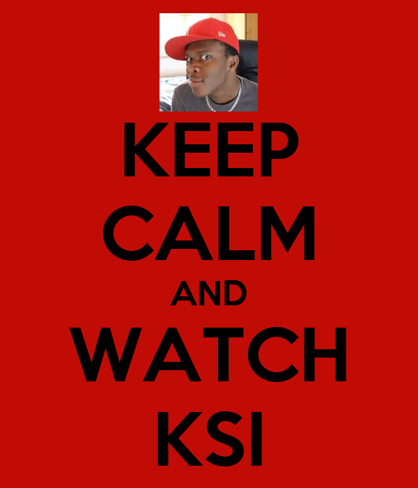 KEEP CALM AND WATCH KSI Poster