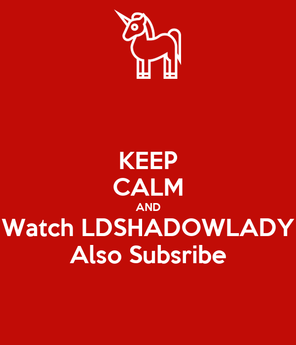 keep calm and watch ldshadowlady also subsribe poster zakayla wallace keep calm o matic. Black Bedroom Furniture Sets. Home Design Ideas