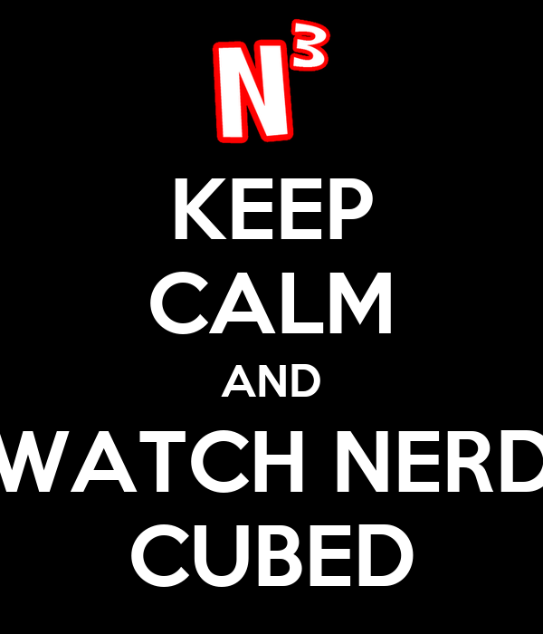 KEEP CALM AND WATCH NERD CUBED - KEEP CALM AND CARRY ON ...