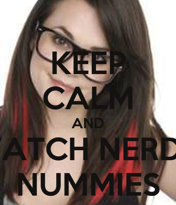 AND WATCH NERDY NUMMIES