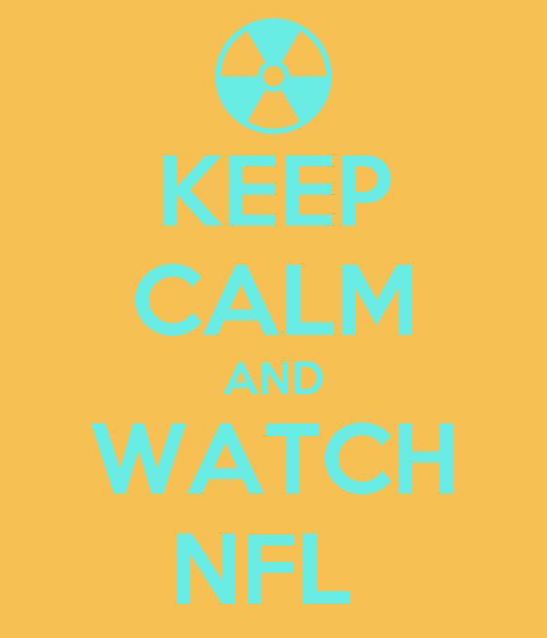 KEEP CALM AND WATCH NFL