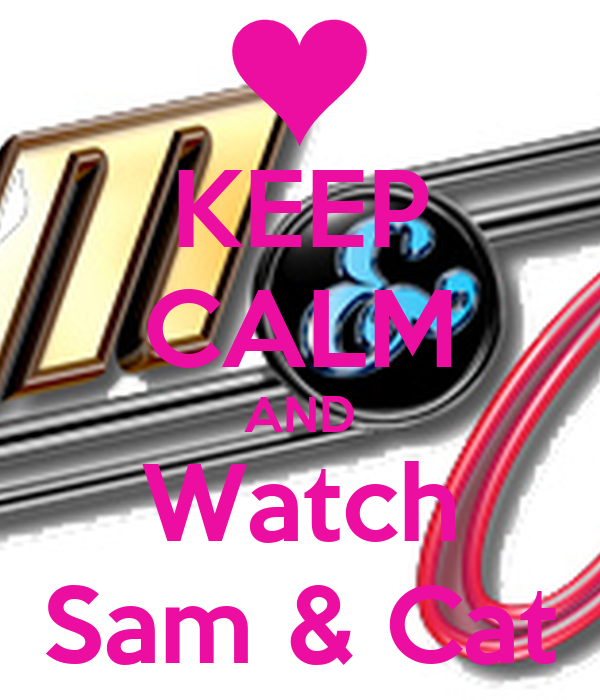 Keep Calm And Love Sam And Cat Keep Calm And Watch Sam Amp Cat