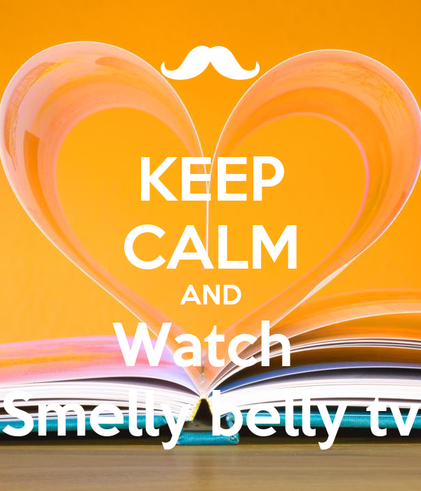 KEEP CALM AND Watch Smelly Belly Tv Poster Harli Jo