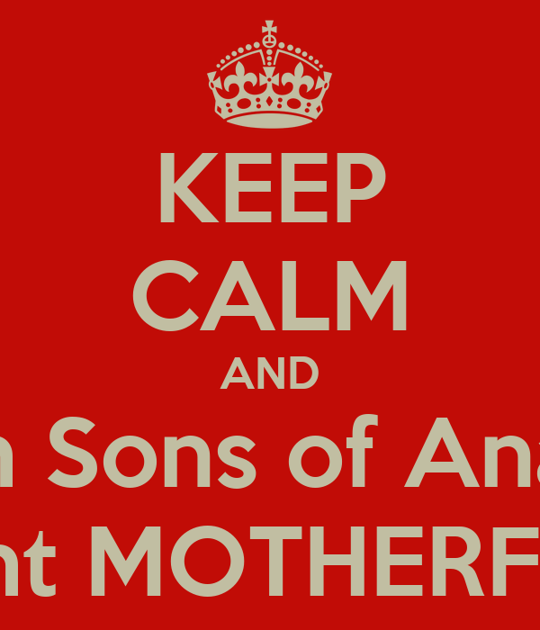 keep calm and watch sons of anarchy tonight motherfucker Watch Sons of Anarchy Season 1   6 Online