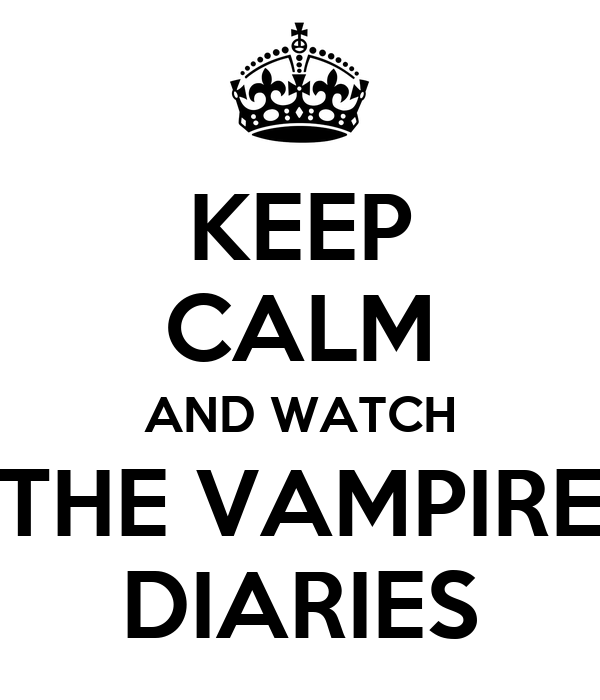 keep calm and watch the vampire diaries 14 Watch The Vampire Diaries Online