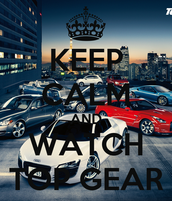 keep calm and watch top gear keep calm and carry on image generator. Black Bedroom Furniture Sets. Home Design Ideas