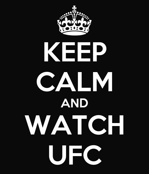 KEEP CALM AND WATCH UFC - KEEP CALM AND CARRY ON Image Generator