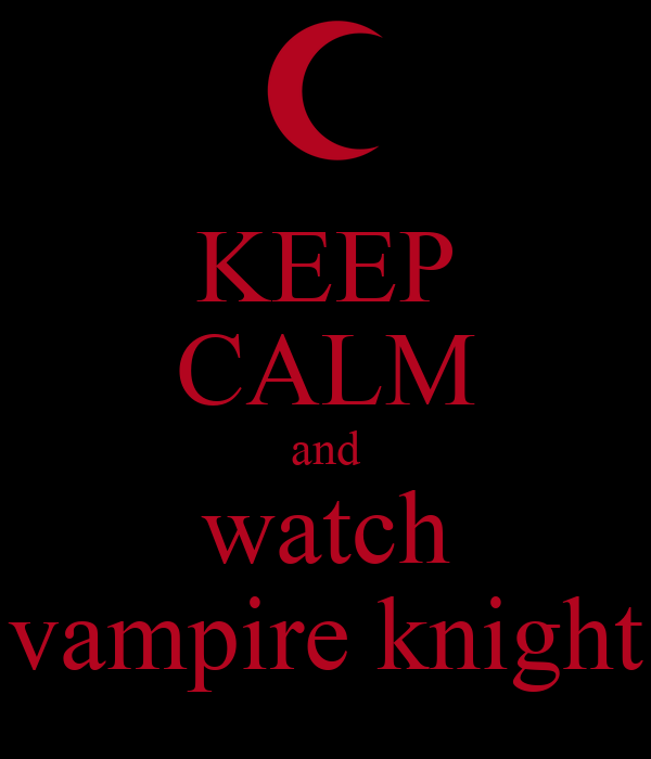 Filename Keep Calm And Watch Vampire Knight 3
