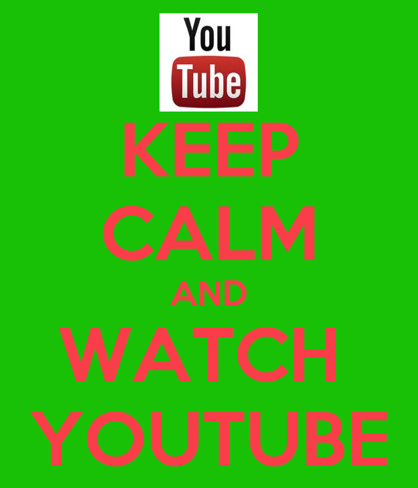 KEEP CALM AND WATCH YOUTUBE - KEEP CALM AND CARRY ON Image Generator: keepcalm-o-matic.co.uk/p/keep-calm-and-watch-youtube-52