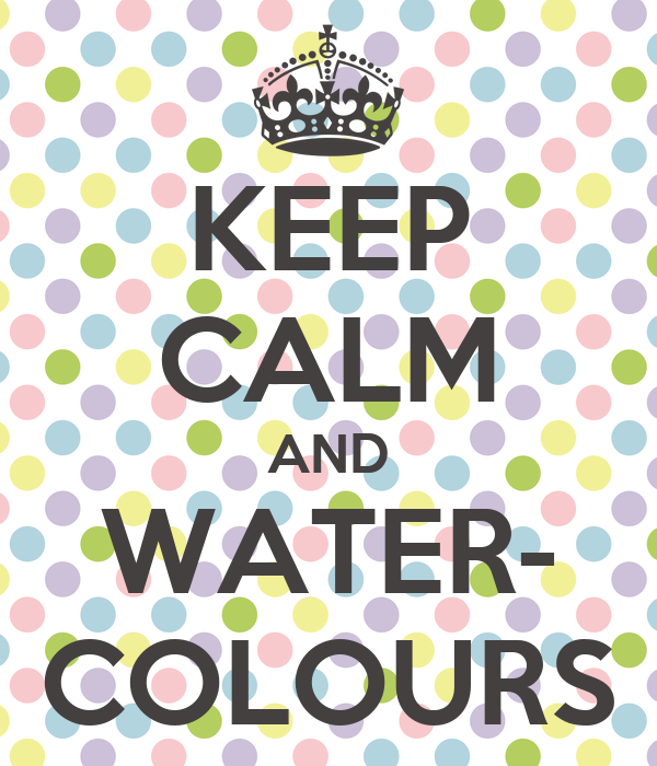 keep calm and water colours keep calm and carry on