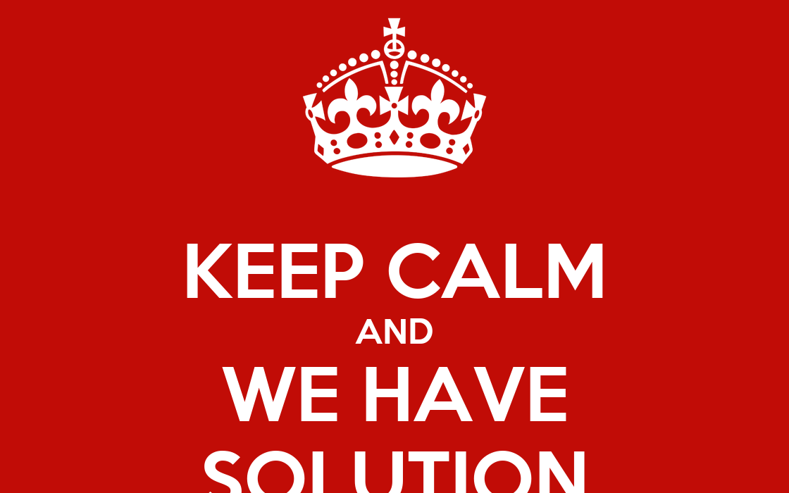 KEEP CALM AND WE HAVE SOLUTION