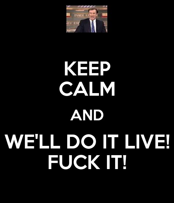 fuck it do it live