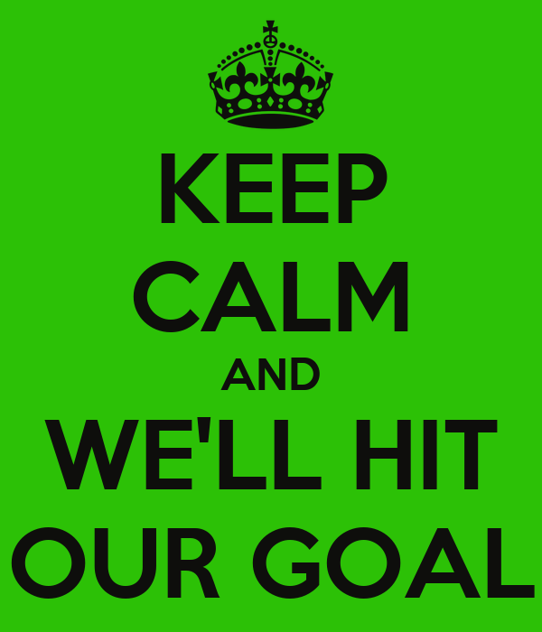 keep-calm-and-we-ll-hit-our-goal.png
