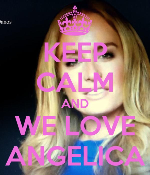 KEEP CALM AND WE LOVE ANGELICA Poster | Rafaela | Keep ...