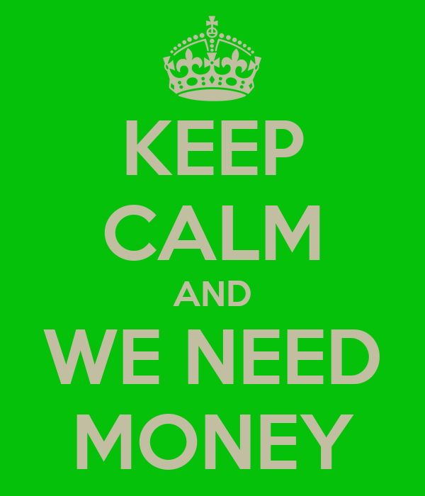 keep-calm-and-we-need-money.png