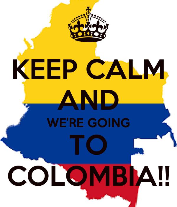 Risultati immagini per keep calm we are going to colombia