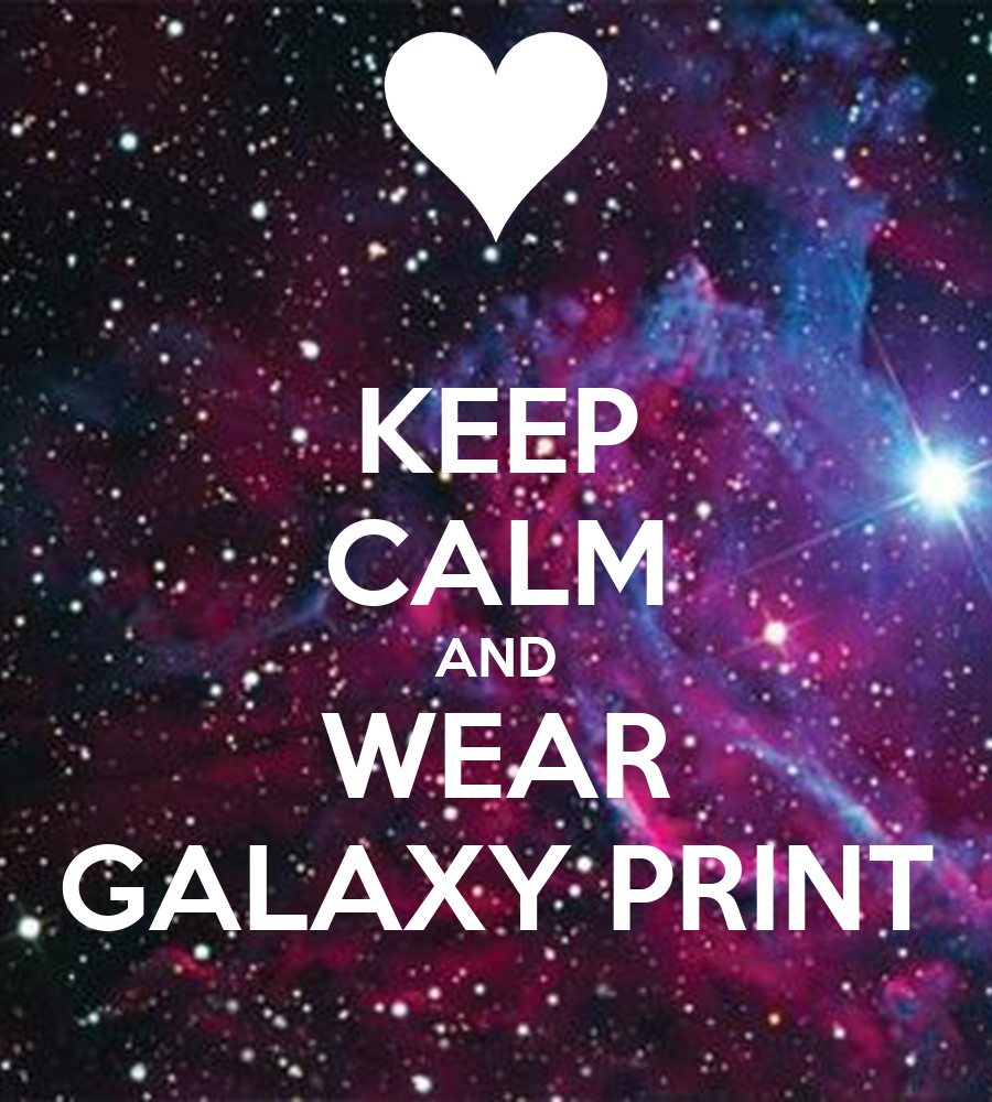 http://sd.keepcalm-o-matic.co.uk/i/keep-calm-and-wear-galaxy-print.png