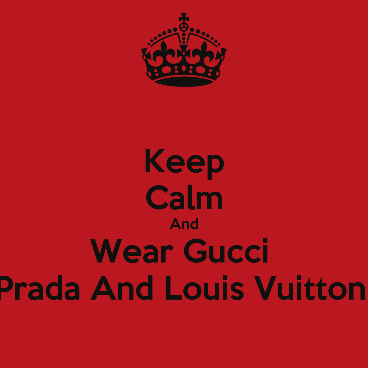 846beb2613d Keep calm and wear gucci prada and louis vuitton poster bury png 1200x1200 Keep  calm gucci