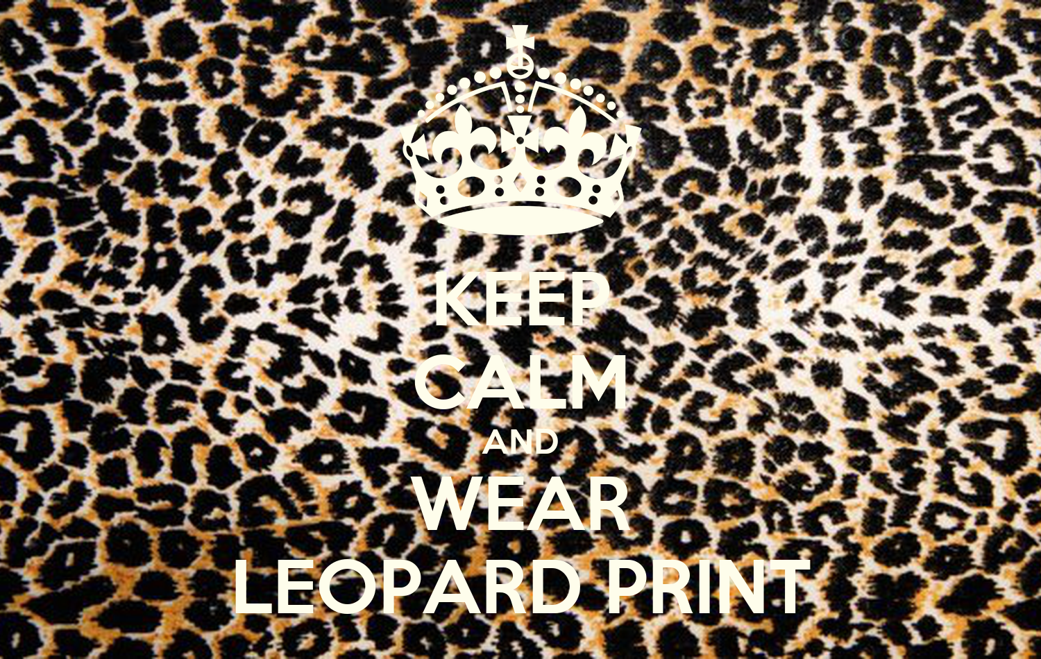 Keep calm and wear leopard print keep calm and carry on for Leopard print wallpaper