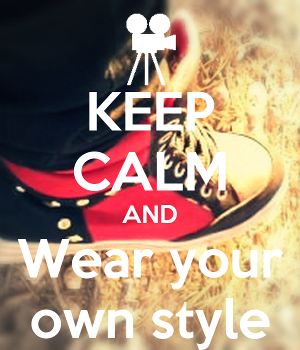 KEEP CALM AND Wear your own style