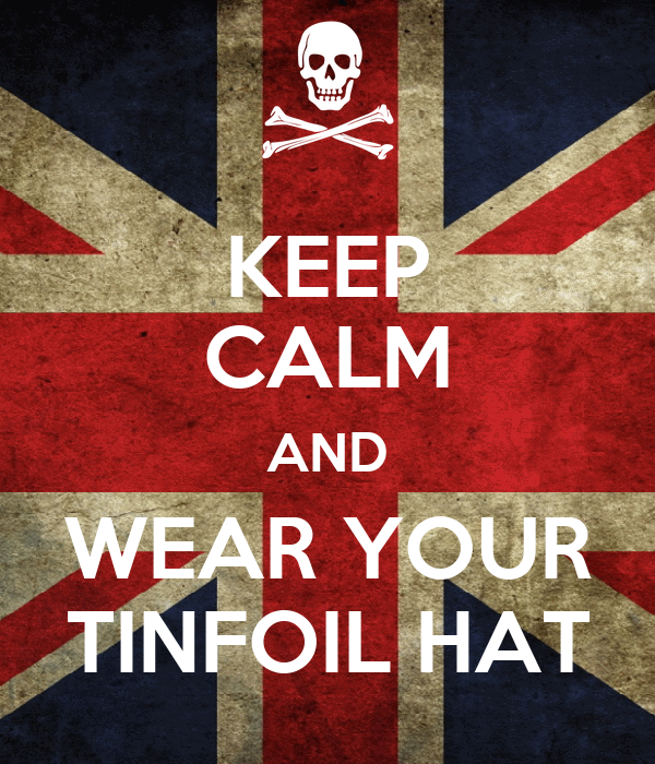 [Image: keep-calm-and-wear-your-tinfoil-hat.png]