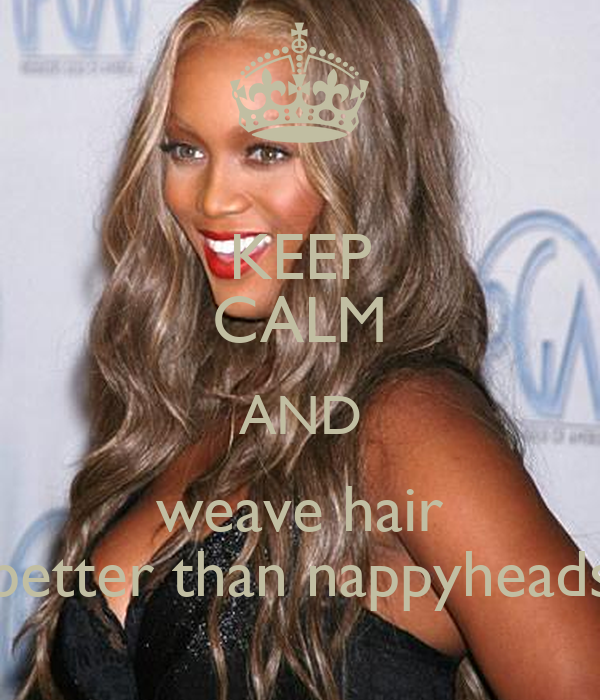 Keep Calm And Weave Hair Better Than Nappyheads Poster Weavealeek
