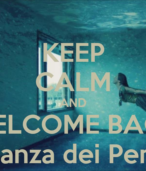 KEEP CALM AND WELCOME BACK La Stanza dei Pensieri - KEEP CALM AND ...