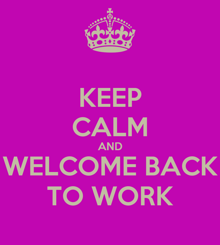 Back To Work Quotes After Vacation: KEEP CALM AND WELCOME BACK TO WORK Poster