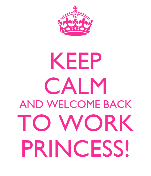 Going Back To Work After Baby Quotes: KEEP CALM AND WELCOME BACK TO WORK PRINCESS! Poster