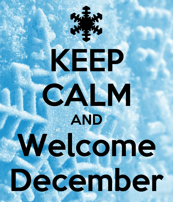 KEEP CALM AND Welcome December Poster Snow Keep Calm O Matic