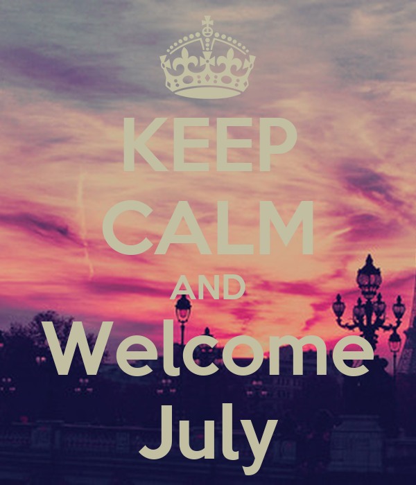 Keep Calm And Hello July
