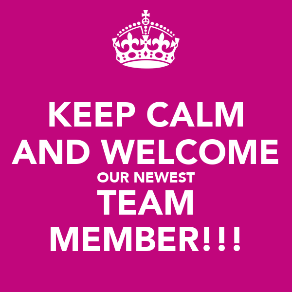 Keep Calm And Welcome Our Newest Team Member Poster