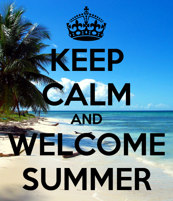 KEEP CALM AND WELCOME SUMMER Poster  lO  Keep Calm-o-Matic
