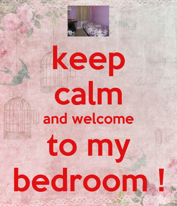 keep calm and welcome to my bedroom keep calm and carry on image