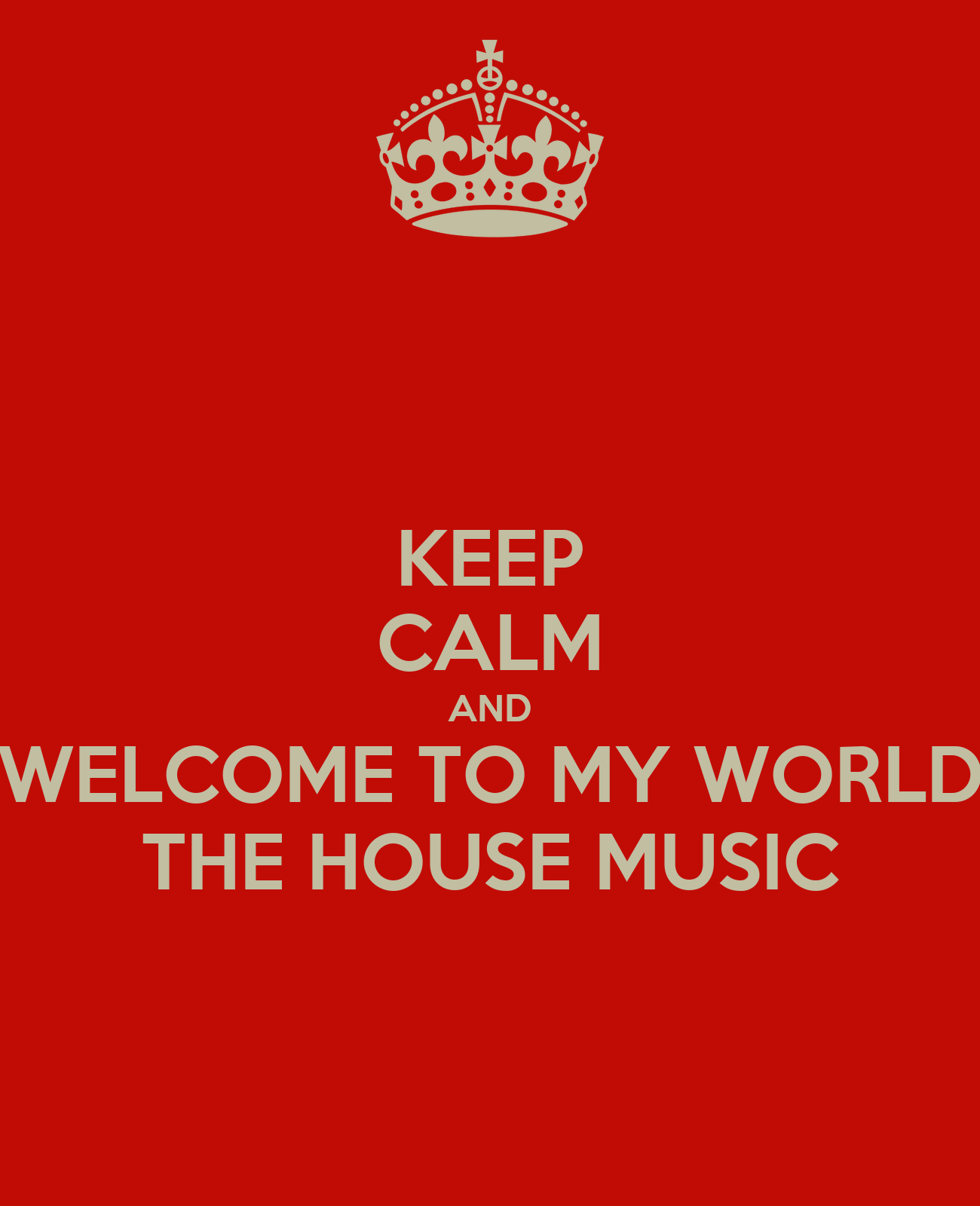 Keep calm and welcome to my world the house music keep for My house house music