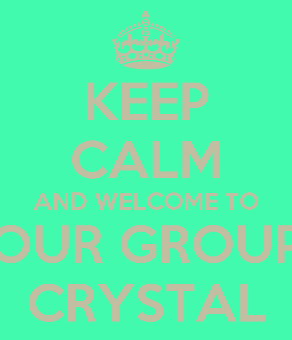 keep calm and welcome to our group crystal keep calm and carry on image generator. Black Bedroom Furniture Sets. Home Design Ideas