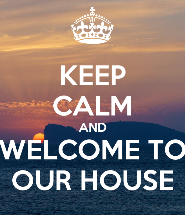keep calm and welcome to our house poster zerrtt keep calm o matic rh keepcalm o matic co uk welcome to our house eminem welcome to our house lyrics