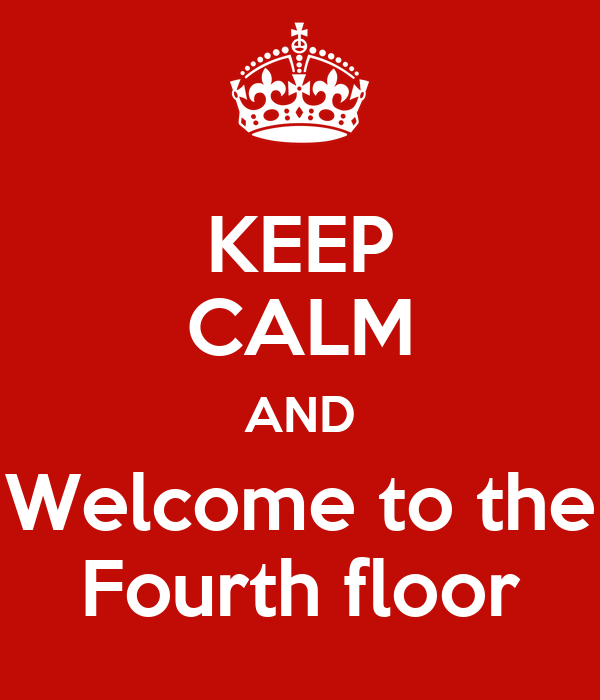 Amazing KEEP CALM AND Welcome To The Fourth Floor